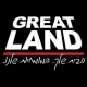 GREAT LAND